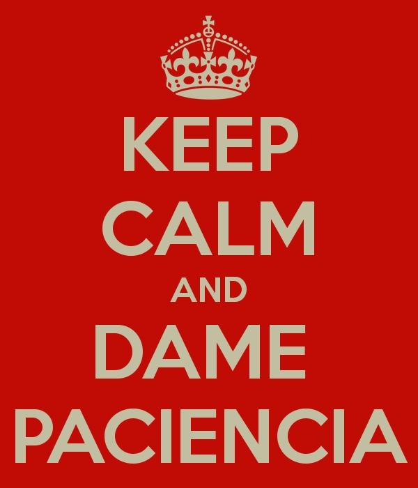keep calm and dame paciencia