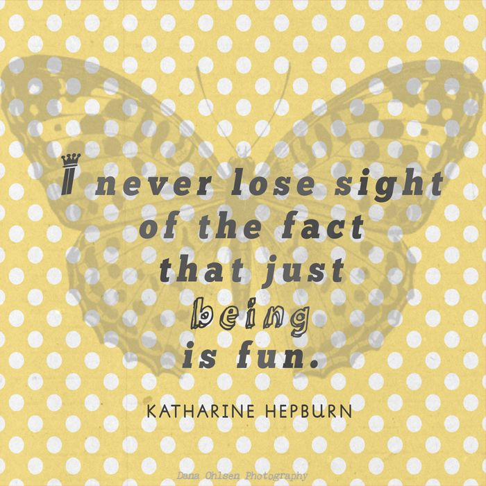 Just being is fun.Just Be Is Fun, Inspiration Ideas, Quotes Inspiration, Audrey Hepburn, Katharine Hepburn, Living, Photography Quote, Katherine Hepburn, Hepburn Quotes