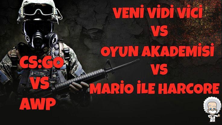 CS:GO VS   DELİ VURURUM   w/Oyun Akademisi/VeniVidiVici/MarioileHardCore