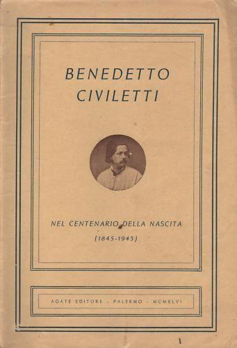 BENEDETTO CIVILETTI NEL CENTENARIO DELLA NASCITA, Agate Editore - Palermo 1946