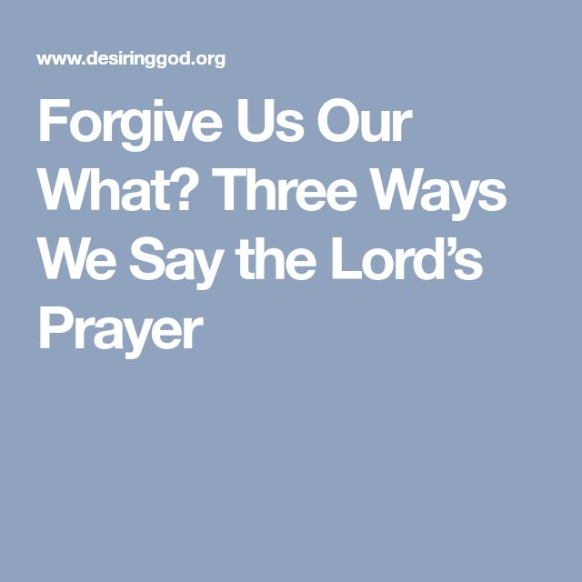 Forgive Us Our What? Three Ways We Say the Lord's Prayer