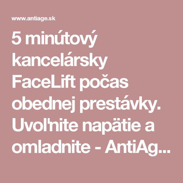 5 minútový kancelársky FaceLift počas obednej prestávky. Uvoľnite napätie a omladnite - AntiAge.sk