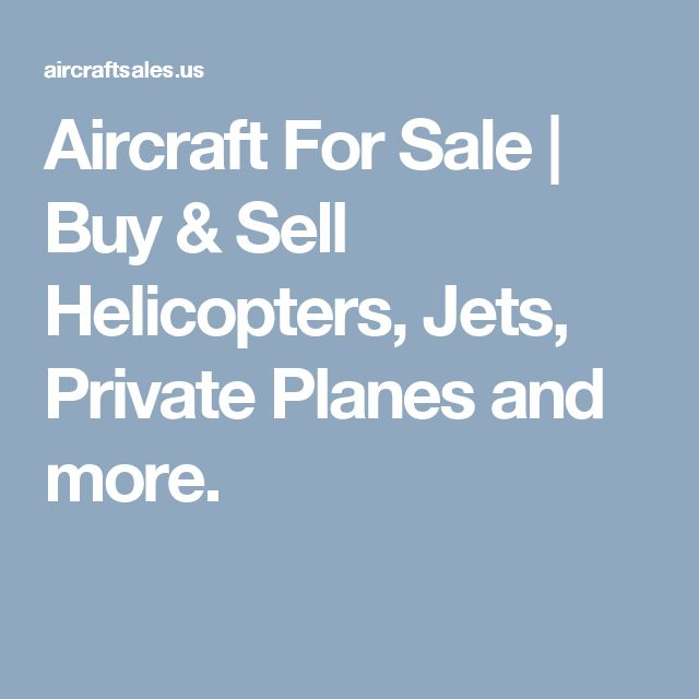 Aircraft For Sale | Buy & Sell Helicopters, Jets, Private Planes and more.