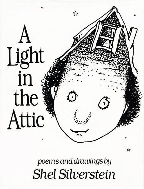 a light in the attic.: Lights, Worth Reading, Books Worth, Favorite Book, Children S Books, Poem, Attic, Shel Silverstein, Kid