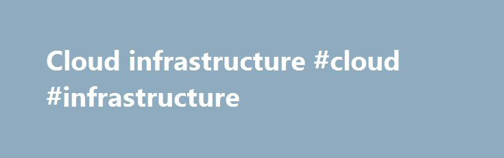 Cloud infrastructure #cloud #infrastructure http://kenya.nef2.com/cloud-infrastructure-cloud-infrastructure/  Month: November 2014 As part of Microsoft IaaS Foundations series, this document provides an overview of one of the Microsoft Infrastructure as a Service design patterns that you can use drive your own design exercises. These patterns are field tested and represent the results of Microsoft Consulting Services experiences in the field. This article discusses multi-tenant design…