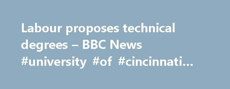 "Labour proposes technical degrees – BBC News #university #of #cincinnati #online http://degree.remmont.com/labour-proposes-technical-degrees-bbc-news-university-of-cincinnati-online/  #technical degrees # Labour proposes 'technical degrees' Labour leader Ed Miliband has proposed ""technical degrees"" – putting vocational subjects on an equal footing with traditional academic degrees. In a speech to an education charity, Mr Miliband said he will work…"