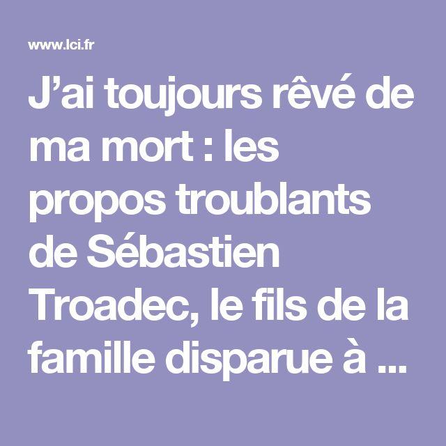 J'ai toujours rêvé de ma mort : les propos troublants de Sébastien Troadec, le fils de la famille disparue à Orvault - LCI