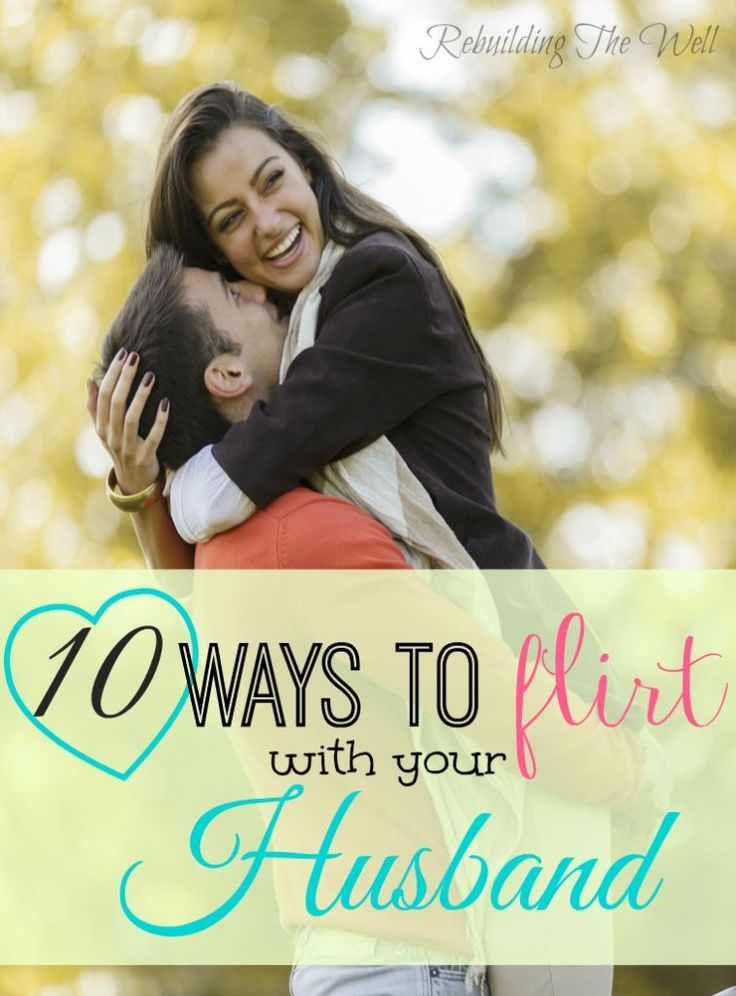 ways to flirt with your husband Any relationship beyond what your spouse allows for some, that's flirting husband went this way and your spouse defines what unfaithfulness.
