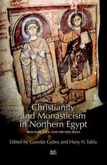 Christianity and Monasticism in Northern Egypt: Beni Suef, Giza, and the Nile Delta