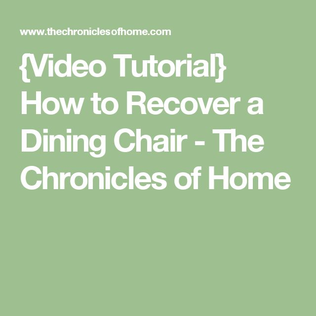{Video Tutorial} How to Recover a Dining Chair - The Chronicles of Home