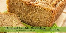 National Zucchini Bread Day - April 25
