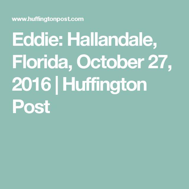 Eddie: Hallandale, Florida, October 27, 2016 | Huffington Post