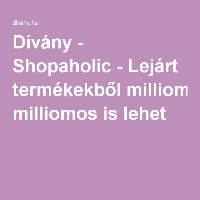 Dívány - Shopaholic - Lejárt termékekből milliomos is lehet