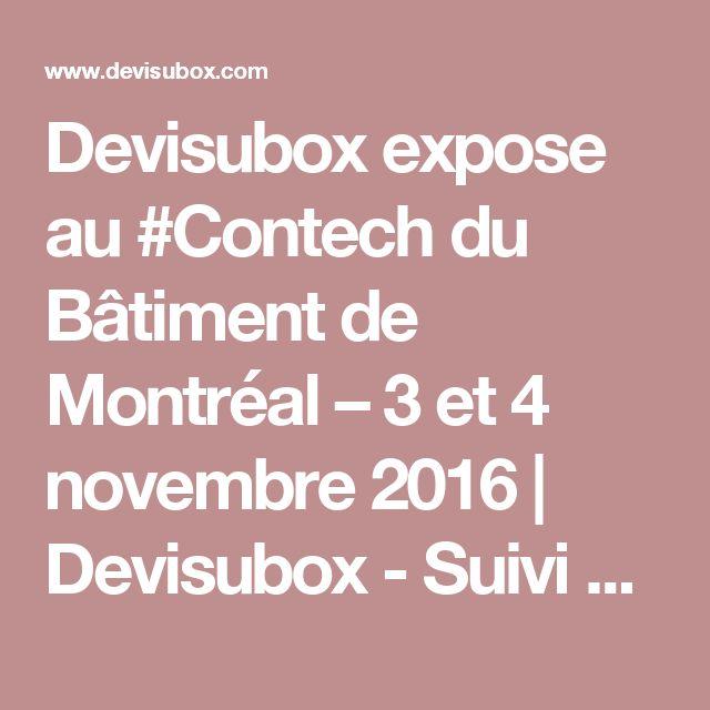 Devisubox expose au #Contech du Bâtiment de Montréal – 3 et 4 novembre 2016 | Devisubox - Suivi photo depuis un point fixe - Time Lapse