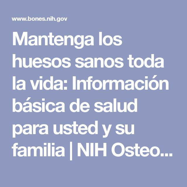 Mantenga los huesos sanos toda la vida: Información básica de salud para usted y su familia | NIH Osteoporosis and Related Bone Diseases National Resource Center