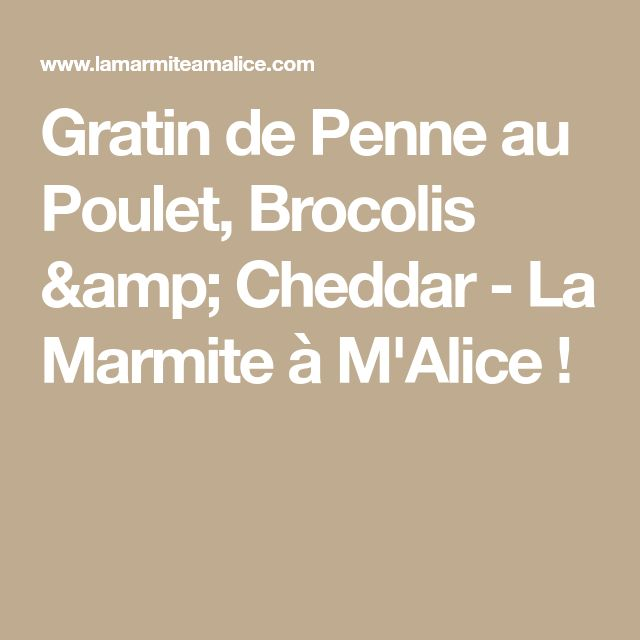 Gratin de Penne au Poulet, Brocolis & Cheddar - La Marmite à M'Alice !