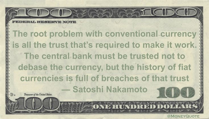 Creator of bitcoin and blockchain technology, Satoshi Nakamoto Money Quote saying trust of central bank required for currency to remain viable. History of financial systems trust shows that has failed repeatedly. Satoshi Nakamoto said: The root problem with conventional currency is all the trust that's required to make it work. The central bank must be …