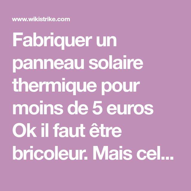 Fabriquer un panneau solaire thermique pour moins de 5 euros Ok il - Panneau Solaire Chauffage Maison