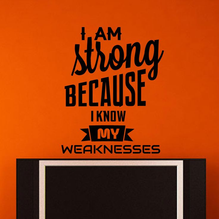 Strong Quote Wall Decal  I am strong because I know my weaknesses. This classy quote wall mural when placed on the wall of your living room, will remind you about your strength. It's true that when we know our weaknesses we become strong, because we are aware when we can lose temper. This wall decal is available in different sizes and colors. When ordered it will be shipped at your doorstep in 2 business days.