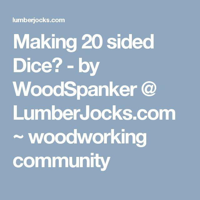 Making 20 sided Dice? - by WoodSpanker @ LumberJocks.com ~ woodworking community
