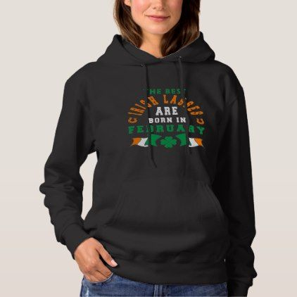 The Best Irish Lasses Are Born In February Hoodie - birthday gifts party celebration custom gift ideas diy