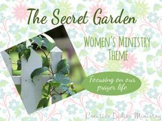 The Secret Garden Womens Ministry Theme:  Creative Ladies Ministry.  Focusing on our Prayer Life.