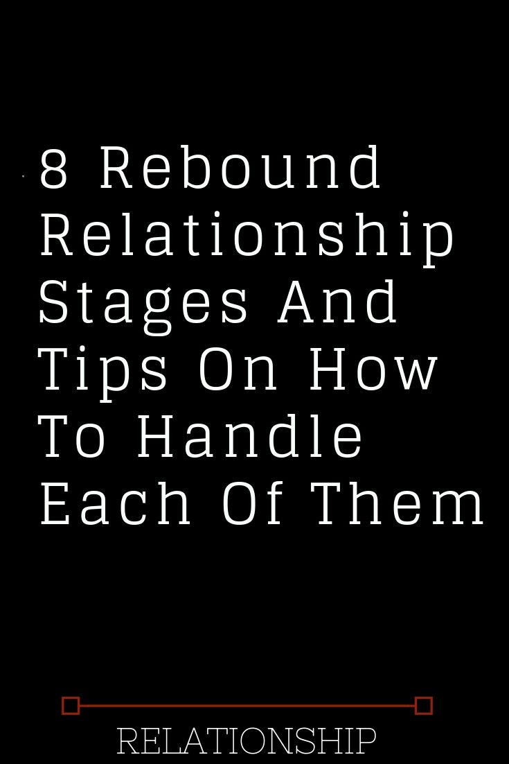 8 Rebound Relationship Stages And Tips On How To Handle Each Of