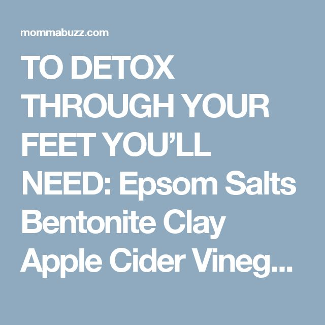 TO DETOX THROUGH YOUR FEET YOU'LL NEED:  Epsom Salts Bentonite Clay Apple Cider Vinegar Hot (almost boiling) water A bucket or tub to soak feet Mix1/2 cup of epsom salt into the water for a foot soak. Until you wait for your water to cool down so you can soak your feet,mix 2 tablespoons of bentonite clay with 1 tablespoon of Apple Cider Vinegar in a bowl. You canadd a little water to thin, if needed. Coat yourfeet in this mixture and let it dry for 10 minutes. Check the water, if the…
