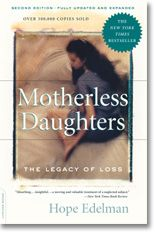 Motherless Daughters: The Legacy of Loss by Hope Edelman. This book has made a big impact on me. Very powerful.