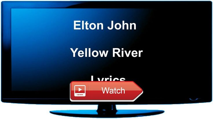 Elton John Yellow River Lyrics  Video with the lyrics of the song shown on screen scrolling bottomup The text is accompanied by audio The lyrics ar