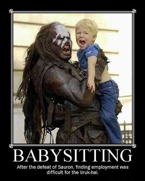 Babysitting - after the defeat of Sauron, finding employment was difficult for the Uruk-hai: The Lord, Babysitter, The Hobbit, Demotivational Posters, Urukhai, Uruk Hai, Rings, Kids, Middle Earth