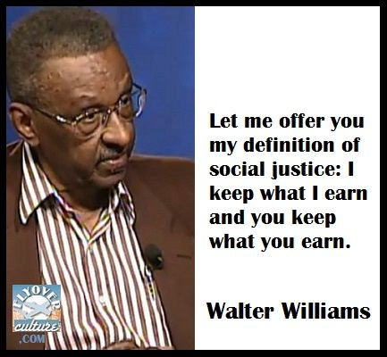Walter Williams: Let me offer you my definition of social justice: I keep what I earn and you keep what you earn.