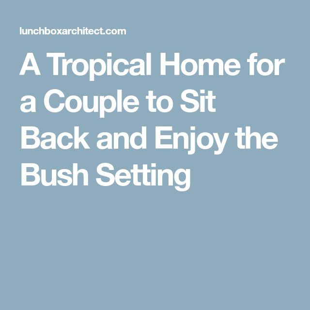A Tropical Home for a Couple to Sit Back and Enjoy the Bush Setting