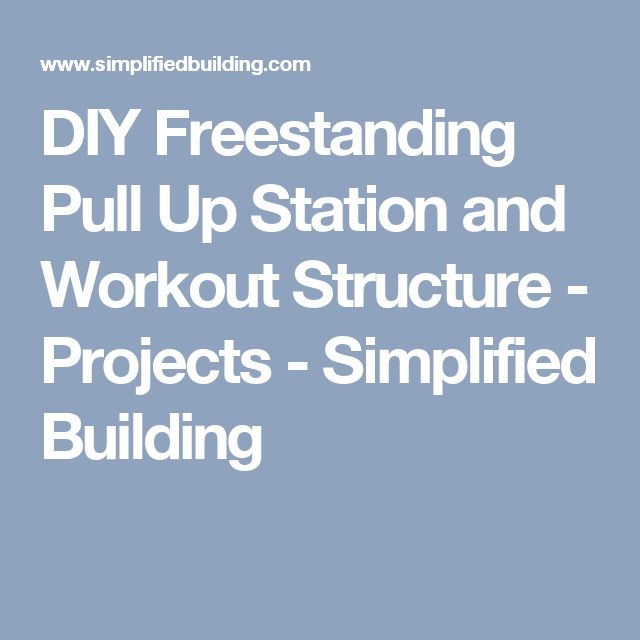 DIY Freestanding Pull Up Station and Workout Structure - Projects - Simplified Building