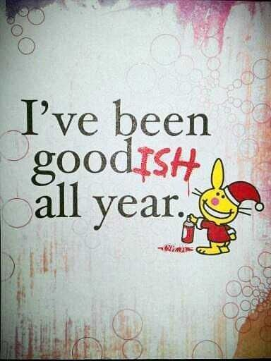 Ive been goodish all year quotes quote funny quotes christmas christmas quotes christmas humor