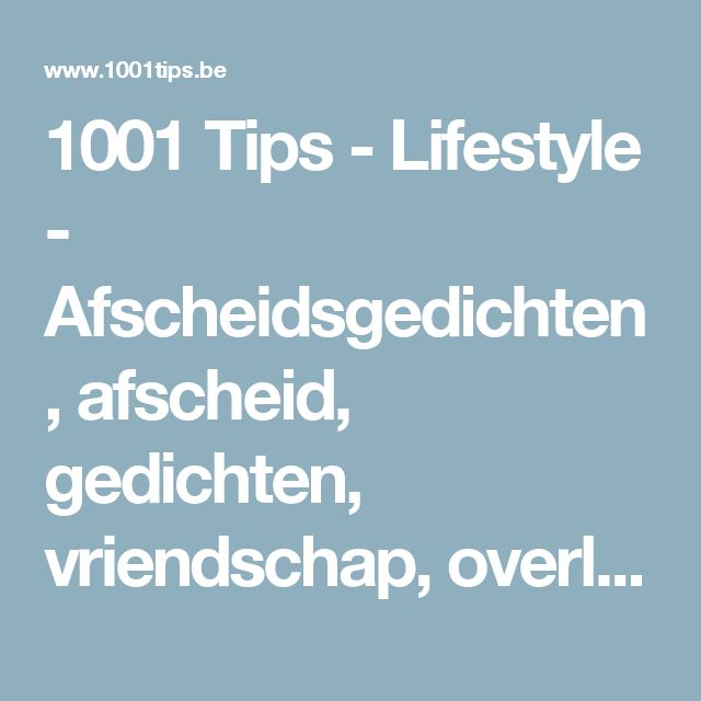 1001 Tips - Lifestyle - Afscheidsgedichten, afscheid, gedichten, vriendschap, overlijden, leven, dood, steunbetuigingen, verlies, verdriet, herinneringen, tranen, sterkte, steun, kracht, deelneming,