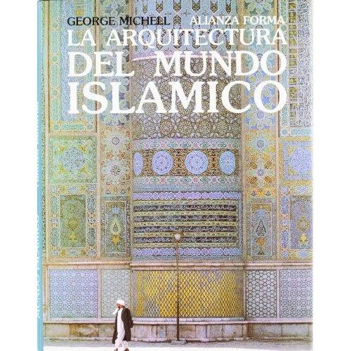 La arquitectura del mundo islamico/ The Architecture of the Islamic World: Su Historia Y Significado Social (Spanish Edition): George Michell: 9788420690278: Amazon.com: Books