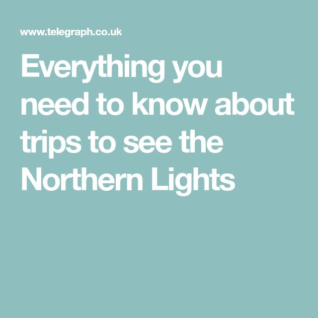 Everything you need to know about trips to see the Northern Lights