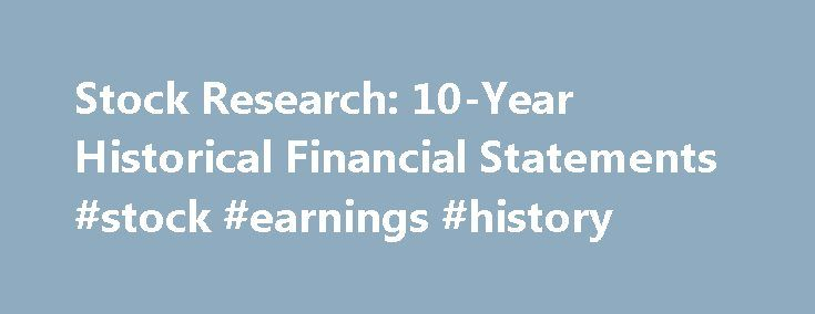 Stock Research: 10-Year Historical Financial Statements #stock #earnings #history http://earnings.remmont.com/stock-research-10-year-historical-financial-statements-stock-earnings-history-3/  #stock earnings history # I ve been experimenting with Quora. the new Q A site that has been getting a lot of buzz lately. Recently, a question came up: Which web site gives the previous 10 years earnings of a public company? As value investors, looking at a company s financials for the past ten years…