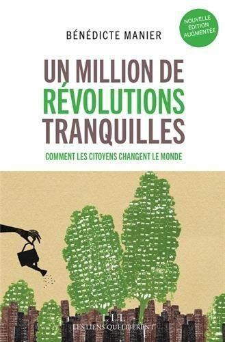 Un million de révolutions tranquilles : comment les citoyens changent le monde / Bénédicte Manier ;  [postface : entretien avec Patrick Viveret]
