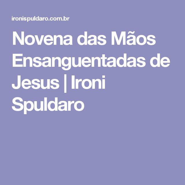 Novena das Mãos Ensanguentadas de Jesus | Ironi Spuldaro