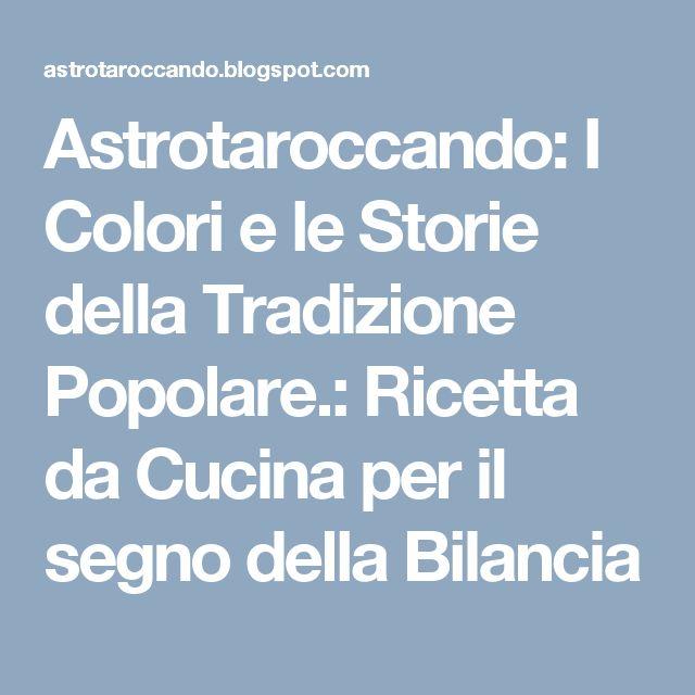Astrotaroccando: I Colori e le Storie della Tradizione Popolare.: Ricetta da Cucina per il segno della Bilancia
