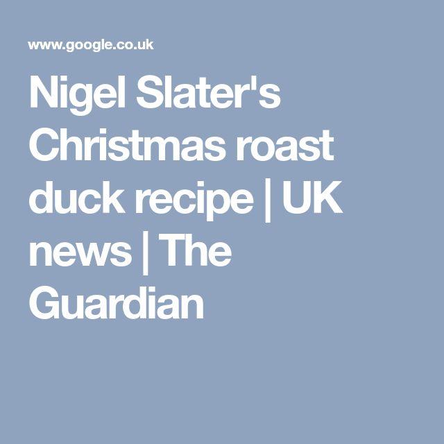 Nigel Slater's Christmas roast duck recipe | UK news | The Guardian