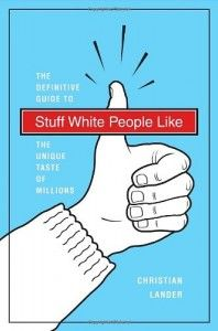 """Stuff White People Like. Christian Lander's blog, which took satirical aim at the interests of """"left-leaning, city-dwelling, white folk"""", becomes an absurdly hilarious book. #humor #NPR  #christianlander www.prettypageturner.com"""