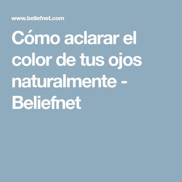 Cómo aclarar el color de tus ojos naturalmente - Beliefnet