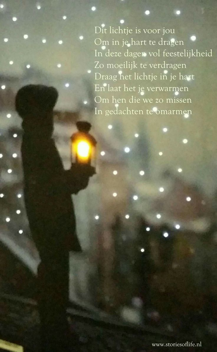 Dit lichtje is voor jou. Om in je hart te dragen. In deze dagen vol feestelijkheid. Zo moeilijk te verdragen. Draag het lichtje in je hart. En laat het je verwarmen. Om hen die we zo missen. In gedachten te omarmen.