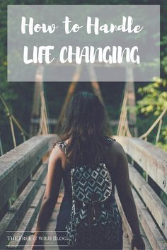 How to Deal With Life Changing — The Free & Wild Blog