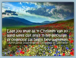 Afrikaanse Inspirerende Gedagtes & Wyshede: Laat jou lewe as 'n Christen van so aard wees dat ...