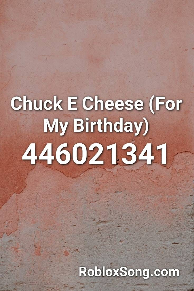 Chuck E Cheese For My Birthday Roblox Id Roblox Music Codes In