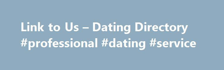 Link to Us – Dating Directory #professional #dating #service http://dating.remmont.com/link-to-us-dating-directory-professional-dating-service/  #dating directory # In order to link to Directorydating.com from any of your web pages, simply copy the HTML code below and paste it into any web page. Acceptable Linking Policy To add the dating webmaster's link to your web … Continue reading →